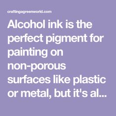 Alcohol ink is the perfect pigment for painting on non-porous surfaces like plastic or metal, but it's also crazy expensive. Make DIY alcohol ink instead!