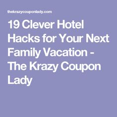 19 Clever Hotel Hacks for Your Next Family Vacation - The Krazy Coupon Lady
