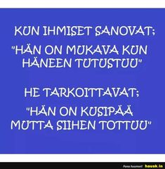 Kun ihmiset sanovat han on . In My Feelings, Live Life, Wisdom, Lol, Thoughts, My Favorite Things, Memes, Funny, Quotes