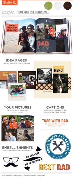 "Family Man Photo Book He's the man so let him know it! Celebrate the family man in your life with a style made just for dad. Classic, earthy tones keep things simple so your photos can shine. Add memorable quotes such as ""A father is someone you look up to no matter how much you grow"" and a list of your favorite ""Dad-isms"" This is the perfect book for Father's Day, birthdays, anniversaries and special milestones. Shutterfly.com"