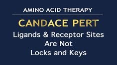 CANDACE PERT — Ligands and Receptor Sites Are Not Locks and Keys