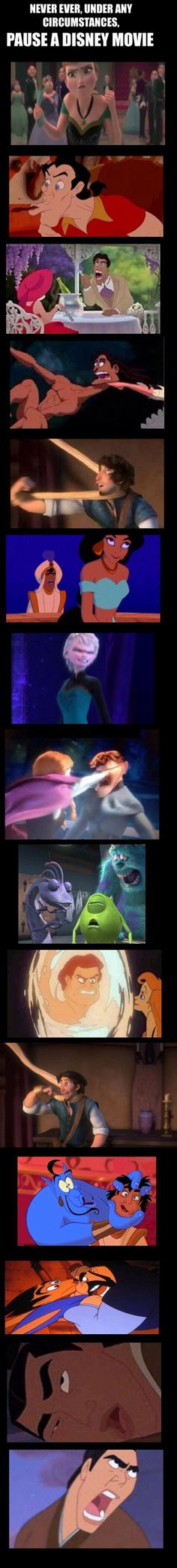 Haha, never ever pause a Disney movie, or else you'll get stuck with these faces! :)