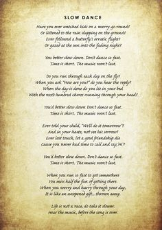 Slow Dance by David L. Weatherford OMG This is so beautiful. Such an important message.  I wish I realized this years ago- I lost sight of the larger picture. Please take these words to heart.