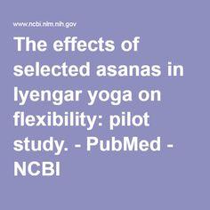 The effects of selected asanas in Iyengar yoga on flexibility: pilot study. - PubMed - NCBI