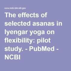 The effects of selected asanas in Iyengar yoga on flexibility: pilot study. - PubMed - NCBI