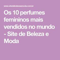 Os 10 perfumes femininos mais vendidos no mundo - Site de Beleza e Moda