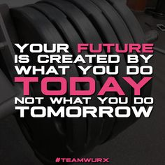 Your future is made by what you do today, not tomorrow | 8 Motivational Quotes