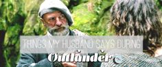 Things My Husband Says During Outlander: The Garrison Commander - That's Normal