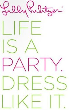 life is a party - dress like it