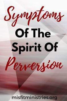 The Spirit Of Perversion - Misfit Ministries | Spiritual Warfare Lack Of Intimacy, What Is Evil, Kids Growing Up, Spiritual Warfare, S Word, Misfits, Names Of Jesus, Forgiveness, Ministry