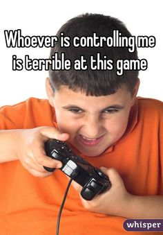 """Whoever is controlling me is terrible at this game"""