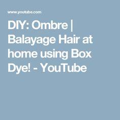 DIY: Ombre | Balayage Hair at home using Box Dye! - YouTube