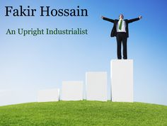 #Fakir #Hossain is an upright industrialist with his business setups strewn crosswise over in an assortment of worldwide areas.