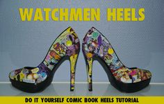 Can never get enough Watchmen or geeky heels! A step by step picture tutorial.