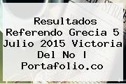 http://tecnoautos.com/wp-content/uploads/imagenes/tendencias/thumbs/resultados-referendo-grecia-5-julio-2015-victoria-del-no-portafolioco.jpg Grecia. Resultados referendo Grecia 5 julio 2015 Victoria del no | Portafolio.co, Enlaces, Imágenes, Videos y Tweets - http://tecnoautos.com/actualidad/grecia-resultados-referendo-grecia-5-julio-2015-victoria-del-no-portafolioco/