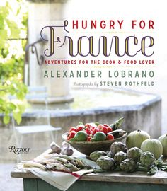 Hungry for France ~ Adventures For The Cook & Food Lover, by Alexander Lobrano