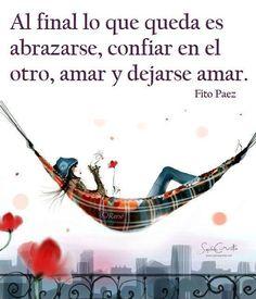 〽️Al final lo que queda es abrazarse, confiar en el otro, amar y dejarse amar. Fito Páez