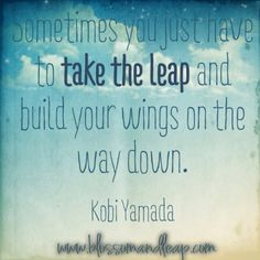 #Quote Kobi Yamada | Sometimes you just have to take the leap and build your wings on the way down.