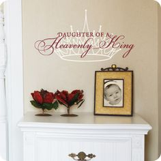 Daughter of a Heavenly King (wall decal from WallWritten.com).  Want it!