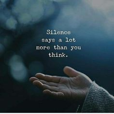 Silence says alot more than you think life quotes quotes quote life silence life quotes and sayings Quotes Deep Feelings, Hurt Quotes, Mood Quotes, Attitude Quotes, Positive Quotes, Quotable Quotes, Wisdom Quotes, Life Quotes, Sorrow Quotes