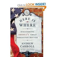 Here Is Where: Discovering Americas Great Forgotten History: Andrew Carroll: 9780307463975: Amazon.com: Books