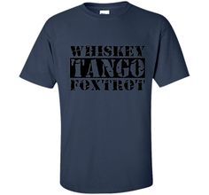 Whiskey Tango Foxtrot - wtf Military Style Funny T-Shirts