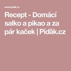 Recept - Domácí salko a pikao a za pár kaček | Píďák.cz