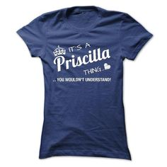 Its A Priscilla Thing - You Wouldnt Understand - #country shirt #slogan tee. BUY-TODAY  => https://www.sunfrog.com/Names/Its-A-Priscilla-Thing--You-Wouldnt-Understand.html?id=60505