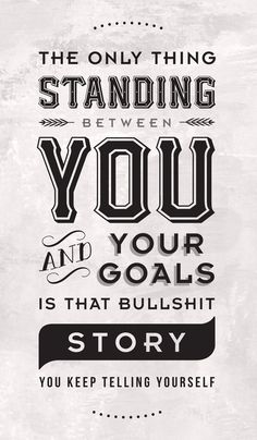 The ONLY things standing between you and your dreams is that BULLSHIT story you keep telling yourself [[ words ]] [[ be kind to yourself ]] [[ motivation nation ]] The Words, Cool Words, Great Quotes, Quotes To Live By, Awesome Quotes, Motivational Quotes, Inspirational Quotes, Uplifting Quotes, Funny Quotes