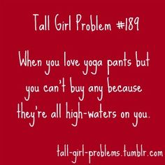 true of every pair of yoga pants I have ever tried on, much less purchased