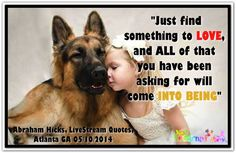 Just find something to love and ALL of that you have been asking for will come into being. Abraham-Hicks Quotes (AHQ2578) #love