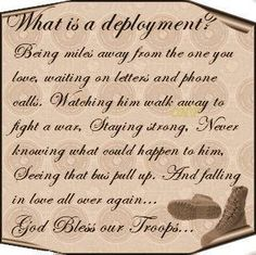 What is deployment? Being miles away from the one you love, waiting on letters and phone calls. Watching him walk away to fight a war, staying strong, never knowing what could happen to him. Seeing that bus pull up, and falling in love all over again. God Bless Our Troops.