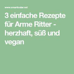 3 einfache Rezepte für Arme Ritter - herzhaft, süß und vegan