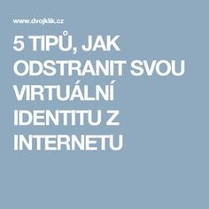 5 TIPŮ, JAK ODSTRANIT SVOU VIRTUÁLNÍ IDENTITU Z INTERNETU Pc Mouse, Best Windows, Internet, Website, Technology