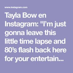 "Tayla Bow en Instagram: ""I'm just gonna leave this little time lapse and 80's flash back here for your entertainment ☺️ Happy Friyay peeps 💖"""