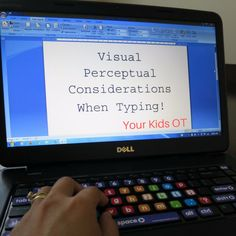 Visual Perceptual Considerations When Typing! Your Kids OT