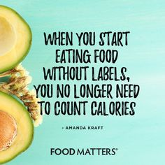 The more you turn to real food, the less counting you will need to do. www.foodmatters.com #foodmatters #FMquotes #foodforthought