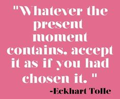 Whatever the present moment contains, accept it as if you had chosen it. | Eckhart Tolle Picture Quotes | Quoteswave