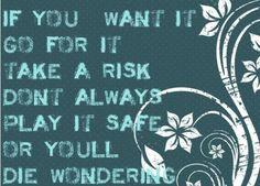 Don't die wondering.