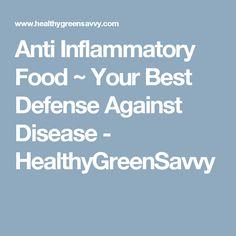 Anti Inflammatory Food ~ Your Best Defense Against Disease - HealthyGreenSavvy
