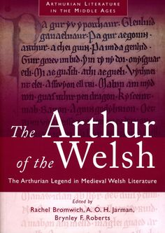 The Arthur of the Welsh - http://www.uwp.co.uk/editions/9780708313077