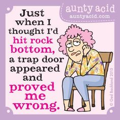 #AuntyAcid just when I thougt I'd hit rock bottom