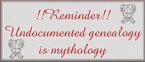Undocumented genealogy is mythology.  It is so important to site your sources!!!
