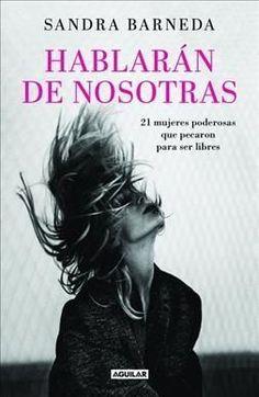 Hablaran de nosotras / Women Who Sin: Diecisiete Mujeres Poderosas Que Pecaron Para Ser Libres