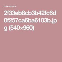 2f33eb8cb3b42fc6d0f257ca6ba6103b.jpg (540×960)