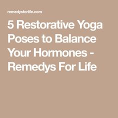 5 Restorative Yoga Poses to Balance Your Hormones - Remedys For Life