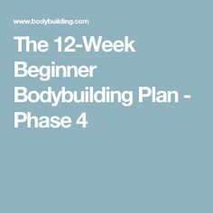 The 12-Week Beginner Bodybuilding Plan - Phase 4