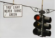 If the traffic light in this photo never turns green, then, quite simply, why is it there? Funny Street Signs, Funny Road Signs, Backyard Cookout, Light Quotes, Traffic Light, Nature Quotes, Car Humor, New And Used Cars, Never