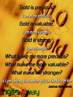 @inglesaway gold is precious, but you know, you are more precious than gold.