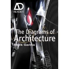 The Diagrams of Architecture: AD Reader by Mark Garcia Bernard Tschumi, Airport Design, The Diagram, Parametric Design, Zaha Hadid Architects, Book Lists, Book Design, Author, Ads